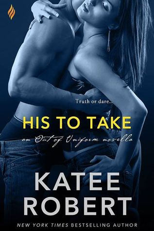 Review: His to Take (Out of Uniform #3.5) by Katee Robert