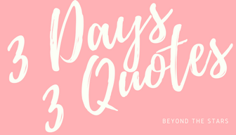 3 Days, 3 Quotes | Day 3