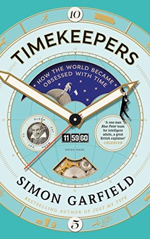 Review: Timekeepers: How the World Became Obsessed with Time by Simon Garfield