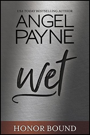 Review: Wet (Honor Bound #5) by AngelPayne