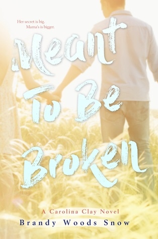 Review: Meant to be Broken (Carolina Clay #1) by Brandy WoodsSnow